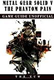Metal Gear Solid 5 The Phantom Pain Game Guide Unofficial