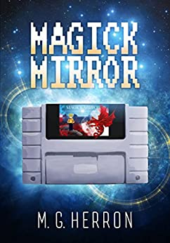 Magick Mirror: A Video Game Fantasy Story by [Herron, M.G.]