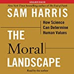The Moral Landscape: How Science Can Determine Human Values | Sam Harris