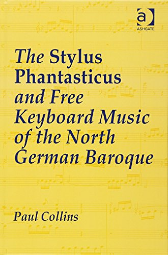 The Stylus Phantasticus and Free Keyboard Music of the North German Baroque by Routledge