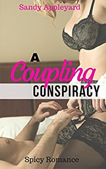 A Coupling Conspiracy (Spicy Romance Book 1) by [Appleyard, Sandy]