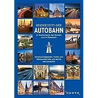 Beiderseits der Autobahn: in Deutschland, der Schweiz und in Österreich (KUNTH Bildband / Nachschlagewerke)