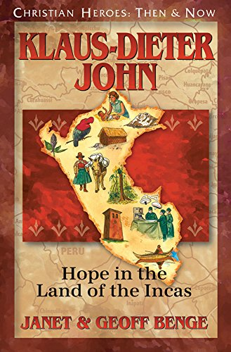 Klaus-Dieter John: Hope in the Land of the Incas (Christian Heroes: Then & Now) (Christian Heroes Then and Now)