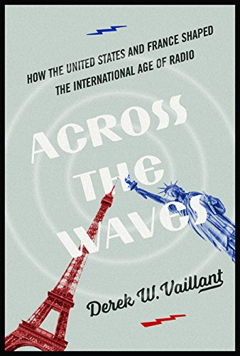 Download Across the Waves: How the United States and France Shaped the International Age of Radio (History of Communication) ebook