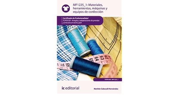Materiales, herramientas, máquinas y equipos de confección. TCPF0109 eBook: Matilde Cabezalí Hernández: Amazon.es: Tienda Kindle