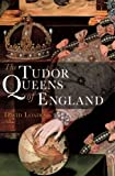 img - for The Tudor Queens of England book / textbook / text book