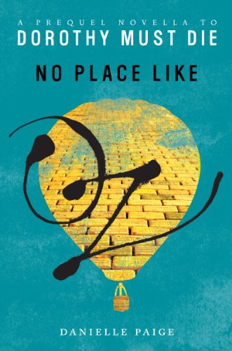 No Place Like Oz: A Dorothy Must Die Prequel Novella (Dorothy Must Die series Book 1) by [Paige, Danielle]