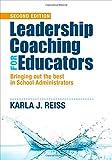 Leadership Coaching for Educators : Bringing Out the Best in School Administrators, Reiss, Karla J., 1483359158