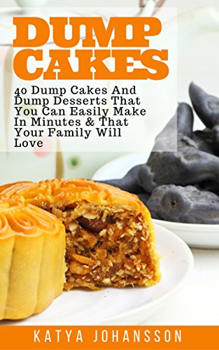 Dump Cakes: 40 Dump Cakes And Dump Desserts That You Can Easily Make In Minutes & That Your Family Will Love (Dump Cakes - Dump Desserts Book 1) ()