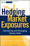 Hedging Market Exposures, Oleg V. Bychuk and Brian Haughey, 0470535067