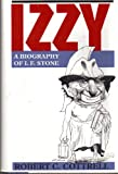 Izzy : A Biography of I. E. Stone, Cottrell, Robert C., 0813518474