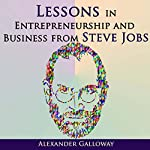 Lessons in Entrepreneurship and Business from Steve Jobs | Alexander Galloway