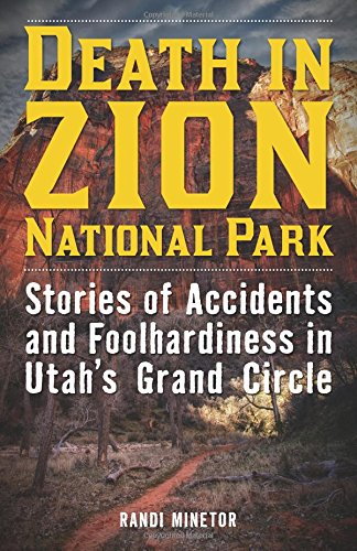 Virgin River Zion National Park (Death in Zion National Park: Stories of Accidents and Foolhardiness in Utah's Grand Circle)