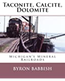 Taconite, Calcite, Dolomite: Michigan's Mineral Railroads