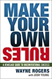 img - for Make Your Own Rules: A Renegade Guide to Unconventional Success book / textbook / text book