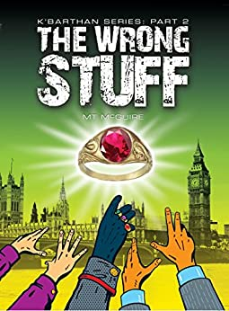 The Wrong Stuff, K'Barthan Series: Part 2: Comedic sci fi (The K'Barthan Trilogy) by [McGuire, M T]
