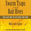 Swarm Traps and Bait Hives: The Easy Way to Get Bees for Free Audiobook by McCartney M. Taylor Narrated by McCartney Taylor