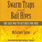 Swarm Traps and Bait Hives: The Easy Way to Get Bees for Free | McCartney M. Taylor