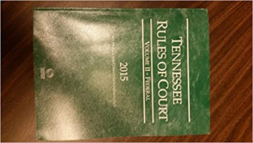 Tennessee Rules of Court - Federal, 2015 ed. (Vol. II, Tennessee Court Rules)