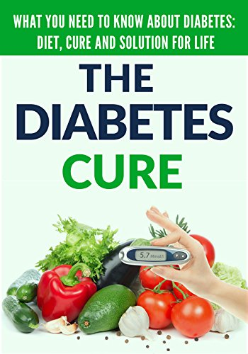 Diabetes: for Beginners - Basic overview of Diabetes: Diet, Treatment and Solution for Life (FREE BONUS INCLUDED) (Diabetes Cure - Diabetes Treatment - ... - Diabetes Tips - Lower Blood Sugar Book 1)