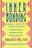 Inner Bonding: Becoming a Loving Adult to Your