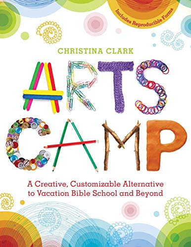 Arts Camp: A Creative, Customizable Alternative to Vacation Bible School and Beyond]()