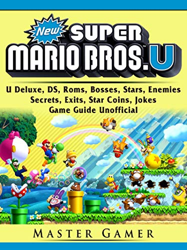 Pdf Humor New Super Mario Bros, U Deluxe, DS, Roms, Bosses, Stars, Enemies, Secrets, Exits, Star Coins, Jokes, Game Guide Unofficial