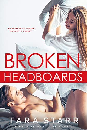 Broken Headboards: An Enemies to Lovers Romantic Comedy (Nights In New York Book 3) (Nyc Headboards)