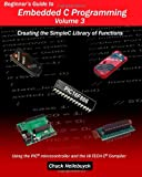 Beginner's Guide to Embedded C Programming - Volume 3, Chuck Hellebuyck, 1461061253
