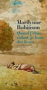 Quand j'étais enfant, je lisais des livres par Marilynne Robinson