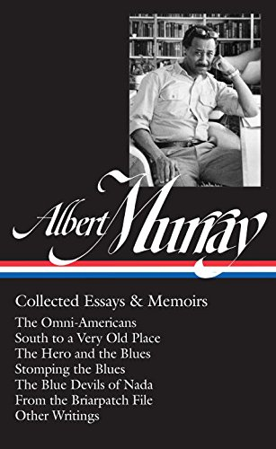 Albert Collection (Albert Murray: Collected Essays & Memoirs: The Omni-Americans / South to a Very Old Place / The Hero and the Blues / Stomping the Blues / The Blue Devils of)