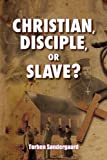 Christian, Disciple, or Slave? by Torben Soendergaard (2014-03-14)