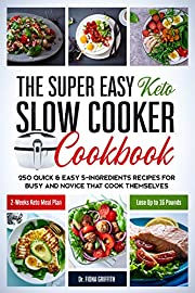 The Super Easy Keto Slow Cooker Cookbook: 250 Quick & Easy 5-Ingredients Recipes for Busy and Novice that Cook Themselves | 2-Weeks Keto Meal Plan - Lose Up to 16 Pounds (Easy Cooking)