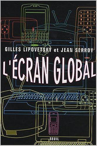 Gilles Lipovetsky, Jean Serroy, L'Ecran Global : culture-médias et cinéma à l'âge hypermoderne