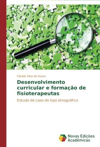 Download Desenvolvimento curricular e formação de fisioterapeutas: Estudo de caso do tipo etnográfico (Portuguese Edition) ebook