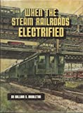 When the Steam Railroads Electrified, William D. Middleton, 0890240280