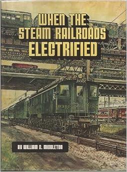When the Steam Railroads Electrified Download Free PDF