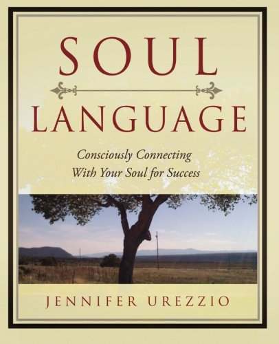Read Online Soul Language: Consciously Connecting With Your Soul for Success pdf