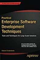 Practical Enterprise Software Development Techniques: Tools and Techniques for Large Scale Solutions