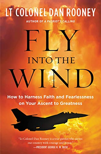 Book Cover: Fly Into the Wind: How to Harness Faith and Fearlessness on Your Ascent to Greatness
