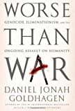 Worse Than War: Genocide, Eliminationism, and the Ongoing Assault on Humanity