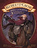 Rebel with a Cause: The Daring Adventure of Dicey Langston, Girl Spy of the American Revolution (Encounter: Narrative Nonfiction Picture Books)
