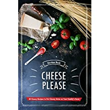 Cheese Please!: 30 Cheesy Recipes to Put Cheesy Grins on Your Family's Faces