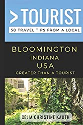 Greater Than a Tourist - Bloomington Indiana USA: 50 Travel Tips from a Local