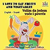 I Love to Eat Fruits and Vegetables (English Serbian book for kids): Bilingual Serbian children s book (English Serbian Bilingual Collection) (Serbian Edition)