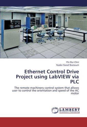Ethernet Control Drive Project using LabVIEW via PLC: The remote machinery control system that allows user to control the orientation and speed of the AC motor