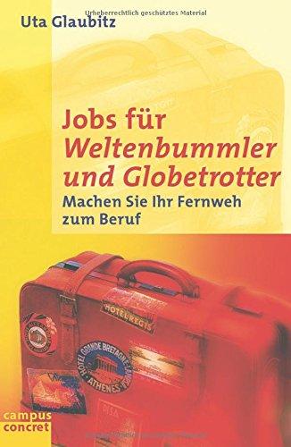 Jobs für Weltenbummler und Globetrotter: Machen Sie Ihr Fernweh zum Beruf (campus concret) Taschenbuch – 17. September 2001 Uta Glaubitz Campus Verlag 3593368234 MAK_GD_9783593368238