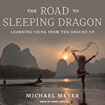 The Road to Sleeping Dragon: Learning China from the Ground Up | Michael Meyer