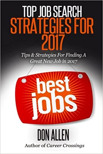 Top Job Search Strategies For 2017: Tips & Strategies For Finding A Great New Job This Year!