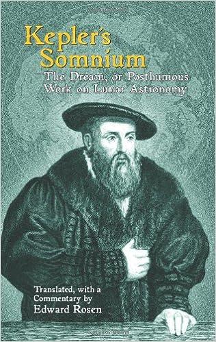 Kepler's Somnium: The Dream, or Posthumous Work on Lunar Astronomy